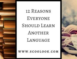 12 Reasons Everyone Should Learn Another Language