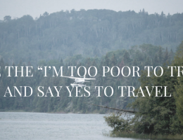 "HOW TO CHANGE THE ""I'M TOO POOR TO TRAVEL"" MINDSET AND SAY YES TO TRAVEL"