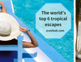 The world's top 6 tropical escapes