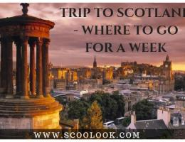 Trip to Scotland - Where to go for a week